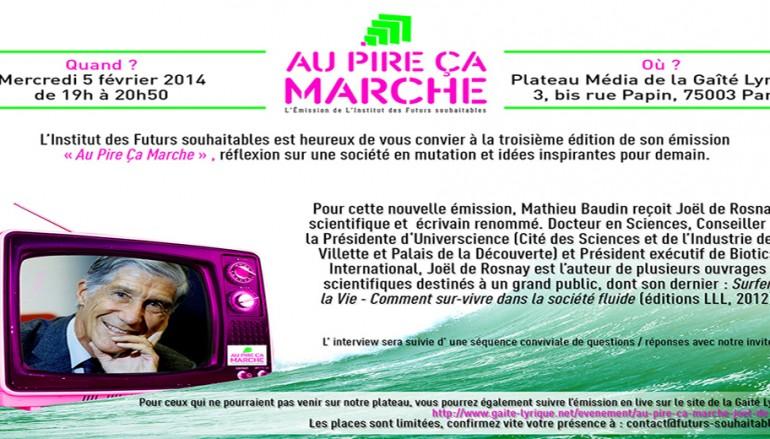 3ème édition de l'émission » Au Pire Ça Marche» avec en invité Joel de Rosnay – Paris le 5 février