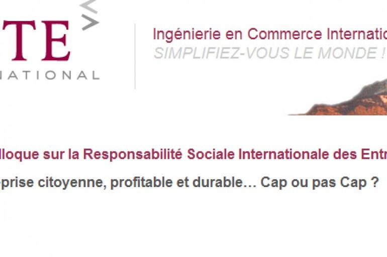 Colloque sur la Responsabilité Sociale Internationale des Entreprises Entreprise citoyenne, profitable et durable… Cap ou pas Cap ?