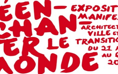 Réenchanter le Monde: L'architecture, ville, transitions – Paris du 21 mai au 06 octobre 2014