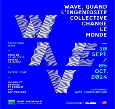 Wave, quand l'ingéniosité collective change le monde – Exposition Paris Parc de La Villette du 10 septembre au 5 octobre 2014
