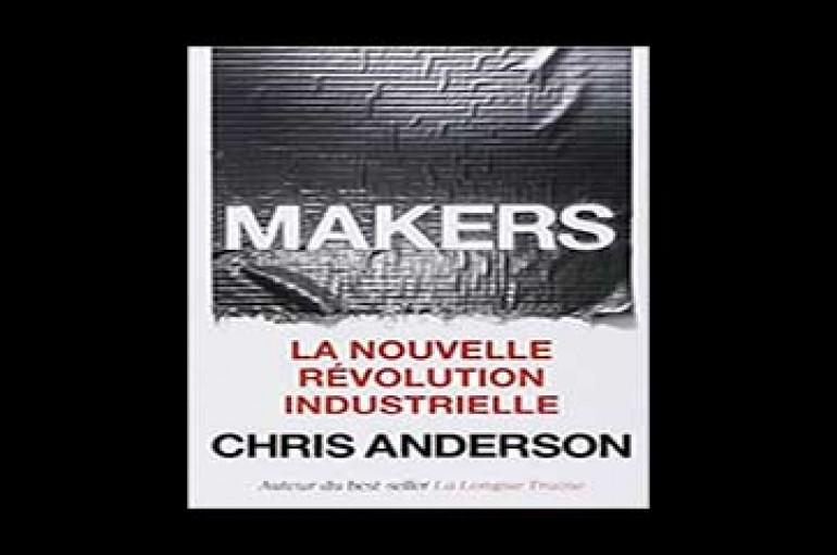 Livre: Makers –  La nouvelle révolution industrielle – Auteur, Chris Anderson – novembre 2012