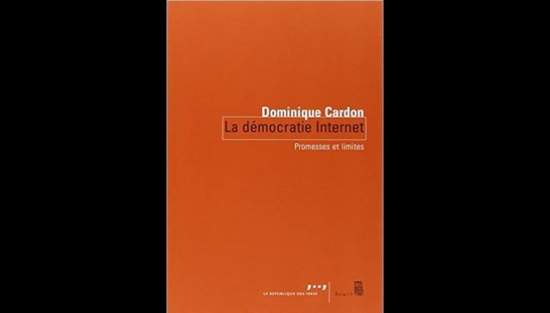La démocratie Internet : Promesses et limites – Auteur Dominique Cardon