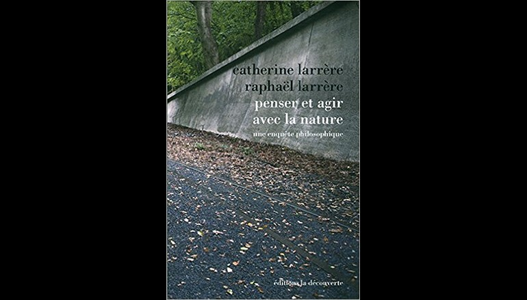 Penser et agir avec la nature – Auteur Catherine LARRÈRE  et Raphaël LARRÈRE (30 avril 2015 )