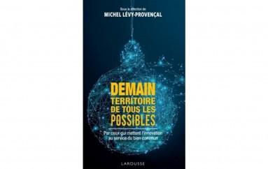 Demain, territoire de tous les possibles – Auteur Michel Lévy-Provençal – Mai 2017